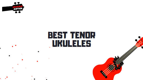 7 Best Tenor Ukuleles for That Bright Sound in 2021