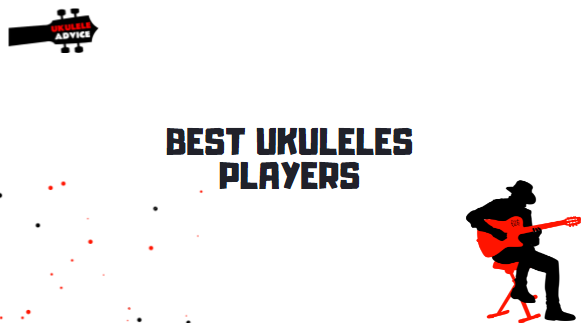 Most Famous Ukulele Players