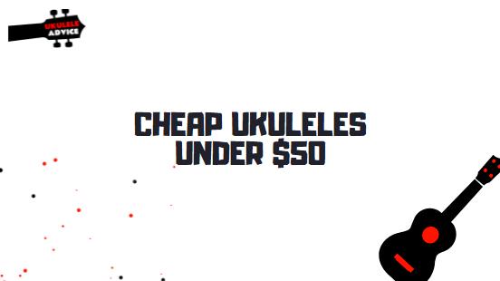 8 Best Cheap Ukuleles Under $50: Cheapest Ukes for Beginners in 2021