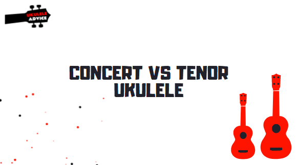 Concert Vs Tenor Ukulele: Which is the Best Uke for You?