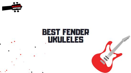 Best Fender Ukuleles