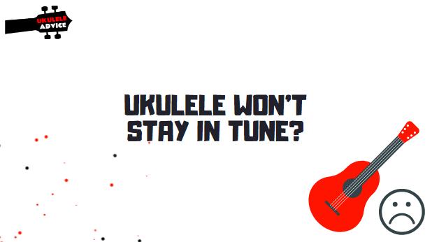 Ukulele Won't Stay in Tune