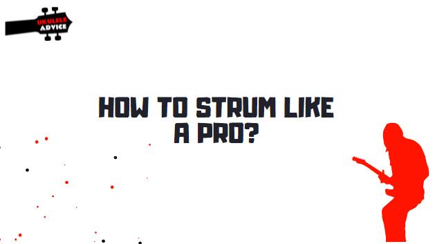 How To Strum A Ukulele Like A Pro?